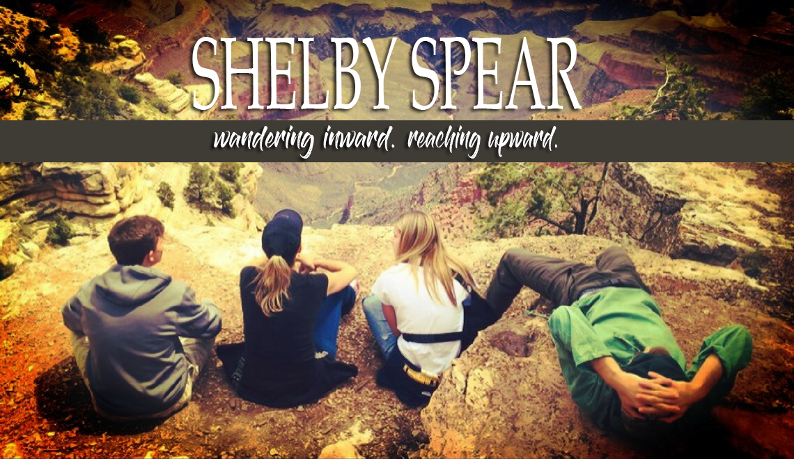 Shelby Spear | wandering inward. reaching upward.